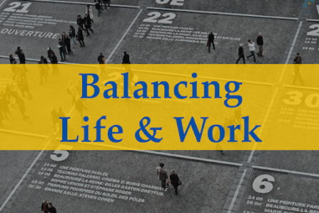 Ideas for Balancing Life & Work