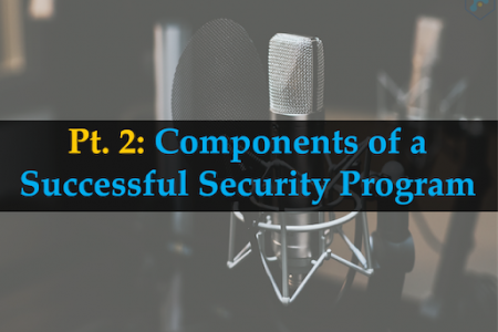 Part II: Components of a Successful Security Program